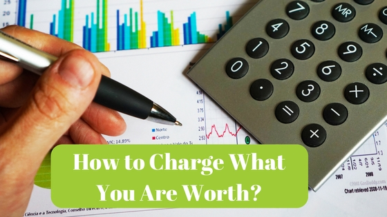 How to Charge What You are Worth?